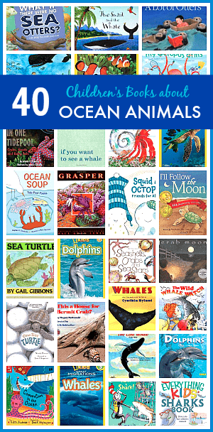 40 Children's Books about Ocean Animals- Books for kids about sea life divided by topic- including tide pools, crabs, sea otters, sea turtles, dolphins, whales and sharks! ~ BuggyandBuddy.com