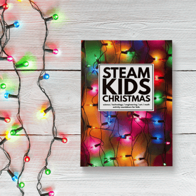 STEAM Kids Christmas Book: STEM + Art Activities for the Holidays